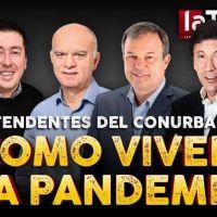 La experiencia personal de cuatro intendentes del Conurbano: cómo viven la pandemia