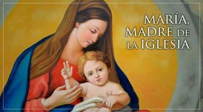 """Hoy la Iglesia celebra la memoria de """"María, Madre de la Iglesia"""""""